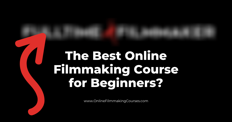 FullTimeFilmmaker is the Best Beginner Film Class